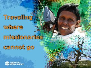 Traveling where missionaries cannot go
