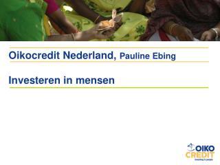 Oikocredit Nederland,  Pauline Ebing Investeren in mensen