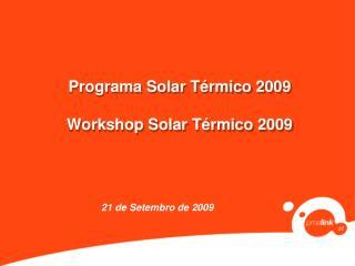 Programa Solar Térmico 2009 Workshop Solar Térmico 2009