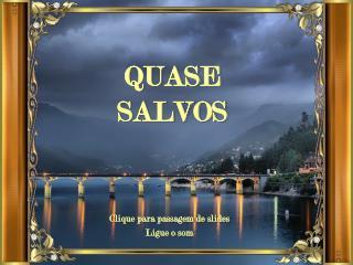 QUASE SALVOS