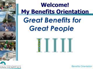 Welcome!           My Benefits Orientation