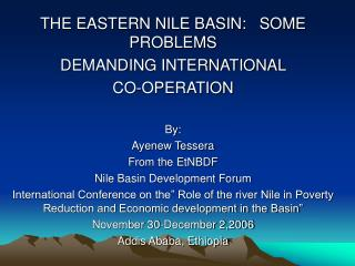 THE EASTERN NILE BASIN:   SOME PROBLEMS  DEMANDING INTERNATIONAL  CO-OPERATION By: Ayenew Tessera