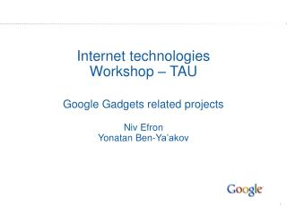 Internet technologies Workshop – TAU Google Gadgets related projects Niv Efron Yonatan Ben-Ya'akov