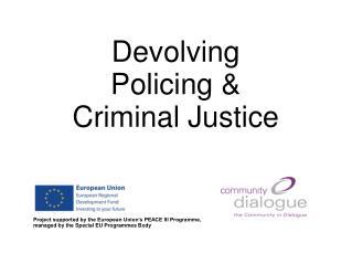 Devolving  Policing &  Criminal Justice