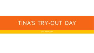 TINA'S  TRY-OUT  DAY