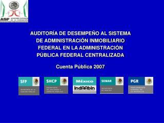 AUDITORÍA DE DESEMPEÑO AL SISTEMA  DE ADMINISTRACIÓN INMOBILIARIO  FEDERAL EN LA ADMINISTRACIÓN