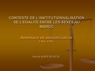 CONTEXTE DE L'INSTITUTIONNALISATION DE L'EGALITE ENTRE LES SEXES AU MAROC