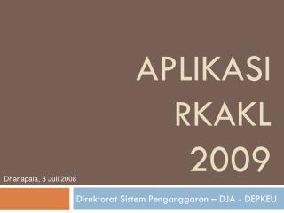 Aplikasi  RKAKL  2009