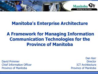 Dan Kerr Director ICT Architecture Province of Manitoba