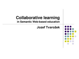 Collaborative learning in Semantic Web-based education