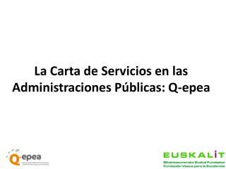 La Carta de Servicios en las Administraciones Públicas: Q-epea