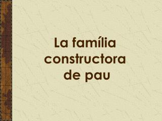 La família constructora  de pau