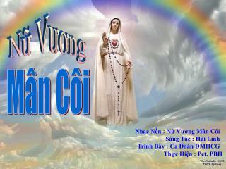Nhạc Nền : Nữ Vương Mân Côi Sáng Tác : Hải Linh Trình Bày : Ca Đoàn ĐMHCG
