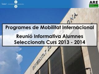 Programes de Mobilitat Internacional Reunió Informativa Alumnes Seleccionats Curs 2013 - 2014