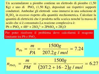 Per poter risolvere il problema devo calcolarmi il reagente limitante tra Pb e PbO 2 .