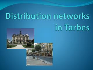 Distribution networks  in Tarbes