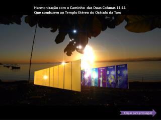 Harmonização com o Caminho  das Duas Colunas 11:11