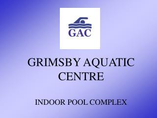 GRIMSBY AQUATIC CENTRE INDOOR POOL COMPLEX