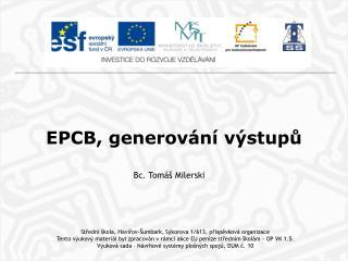 EPCB, generování výstupů