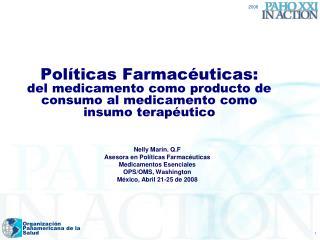 Nelly Mar�n. Q.F Asesora en Pol�ticas Farmac�uticas Medicamentos Esenciales   OPS/OMS, Washington