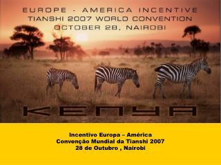 Incentivo Europa – América Convenção Mundial da Tianshi 2007 28 de Outubro , Nairobi