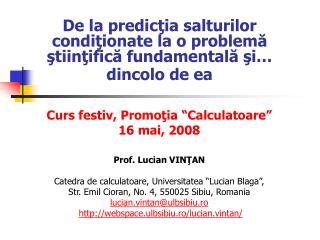 """Curs festiv, Promo ţ ia """"Calculatoare"""" 16 mai, 2008 Prof. Lucian VINŢAN"""