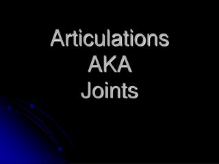 Articulations AKA Joints