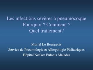 Les infections sévères à pneumocoque Pourquoi ? Comment ? Quel traitement?