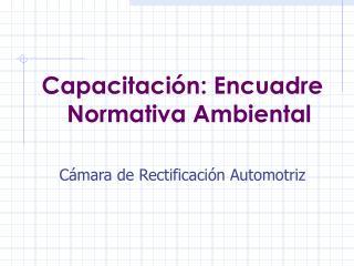 Capacitación: Encuadre Normativa Ambiental Cámara de Rectificación Automotriz