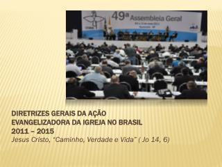 DIRETRIZES GERAIS DA AÇÃO  EVANGELIZADORA DA IGREJA NO BRASIL 2011 – 2015