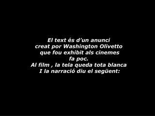 El text és d'un anunci  creat por Washington Olivetto   que fou exhibit als cinemes  fa poc.