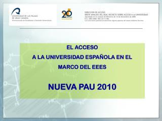 EL ACCESO  A LA UNIVERSIDAD ESPAÑOLA EN EL  MARCO DEL EEES NUEVA PAU 2010