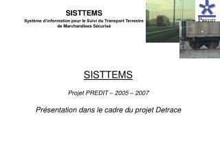 SISTTEMS Projet PREDIT – 2005 – 2007 Présentation dans le cadre du projet Detrace