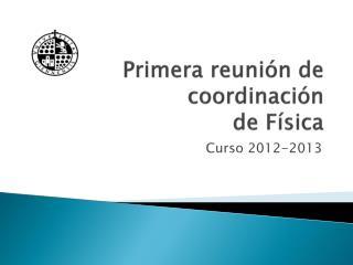 Primera reunión  de  coordinación de Física