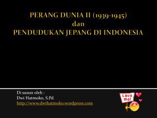 PERANG DUNIA II (1939-1945 ) dan PENDUDUKAN JEPANG DI INDONESIA