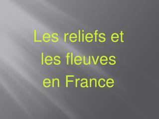 Les reliefs et  les fleuves  en France