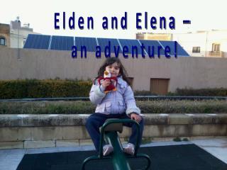 Elden and Elena �  an adventure!