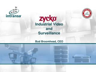 Industrial Video and Surveillance Bud Broomhead, CEO