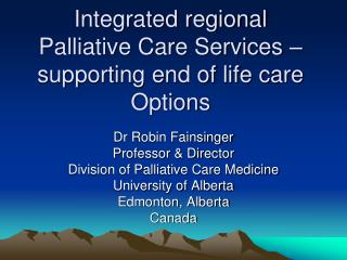 Integrated regional Palliative Care Services – supporting end of life care Options