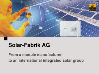 Solar-Fabrik AG From a module manufacturer   to an international integrated solar group