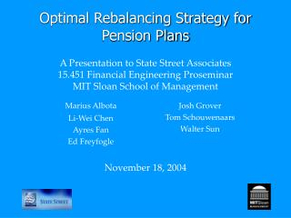 Optimal Rebalancing Strategy for Pension Plans  A Presentation to State Street Associates 15.451 Financial Engineering P