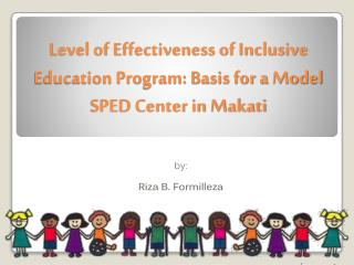 Level of Effectiveness of Inclusive Education Program: Basis for a Model SPED Center in Makati
