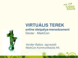 VIRTUÁLIS TEREK online életpálya-menedzsment Dexter - MarkCon
