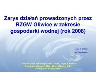 Zarys działań prowadzonych przez RZGW Gliwice w zakresie gospodarki wodnej (rok 2008)