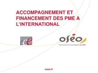 ACCOMPAGNEMENT ET FINANCEMENT DES PME A L'INTERNATIONAL