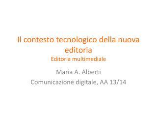 Il  contesto tecnologico della nuova editoria Editoria multimediale