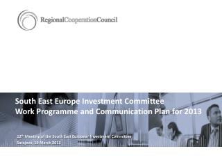 South East Europe Investment Committee  Work  Programme  and  Communication  Plan for 2013