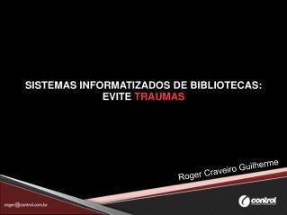 SISTEMAS INFORMATIZADOS DE BIBLIOTECAS:  EVITE  TRAUMAS
