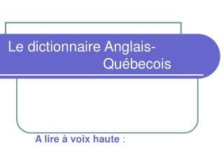 Le dictionnaire Anglais-                          Québecois