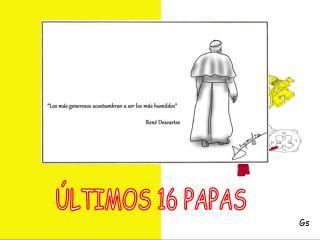 ÚLTIMOS 16 PAPAS